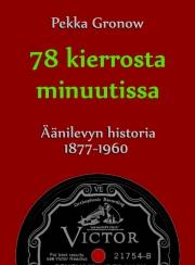 Lataa ja lue e-kirja: 78 kierrosta minuutissa - Äänilevyn historia 1877-1960
